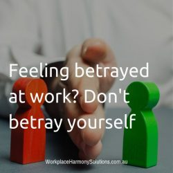 Feeling betrayed at work? Don't betray yourself